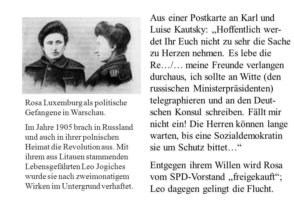"""Aus einer Postkarte an Karl und Luise Kautsky: """"Hoffentlich wer-det Ihr Euch nicht zu sehr die Sache zu Herzen nehmen. Es lebe die Re…/… meine Freunde verlangen durchaus, ich sollte an Witte (den russischen Ministerpräsidenten) telegraphieren und an den Deut-schen Konsul schreiben. Fällt mir nicht ein! Die Herren können lange warten, bis eine Sozialdemokratin sie um Schutz bittet…"""