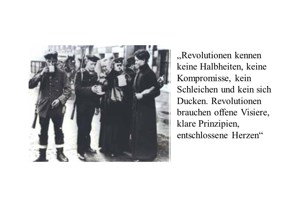 """""""Revolutionen kennen keine Halbheiten, keine Kompromisse, kein Schleichen und kein sich Ducken."""