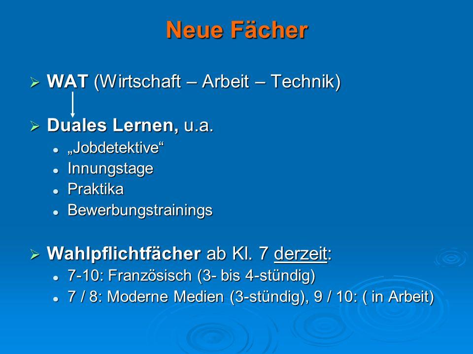 Neue Fächer WAT (Wirtschaft – Arbeit – Technik) Duales Lernen, u.a.