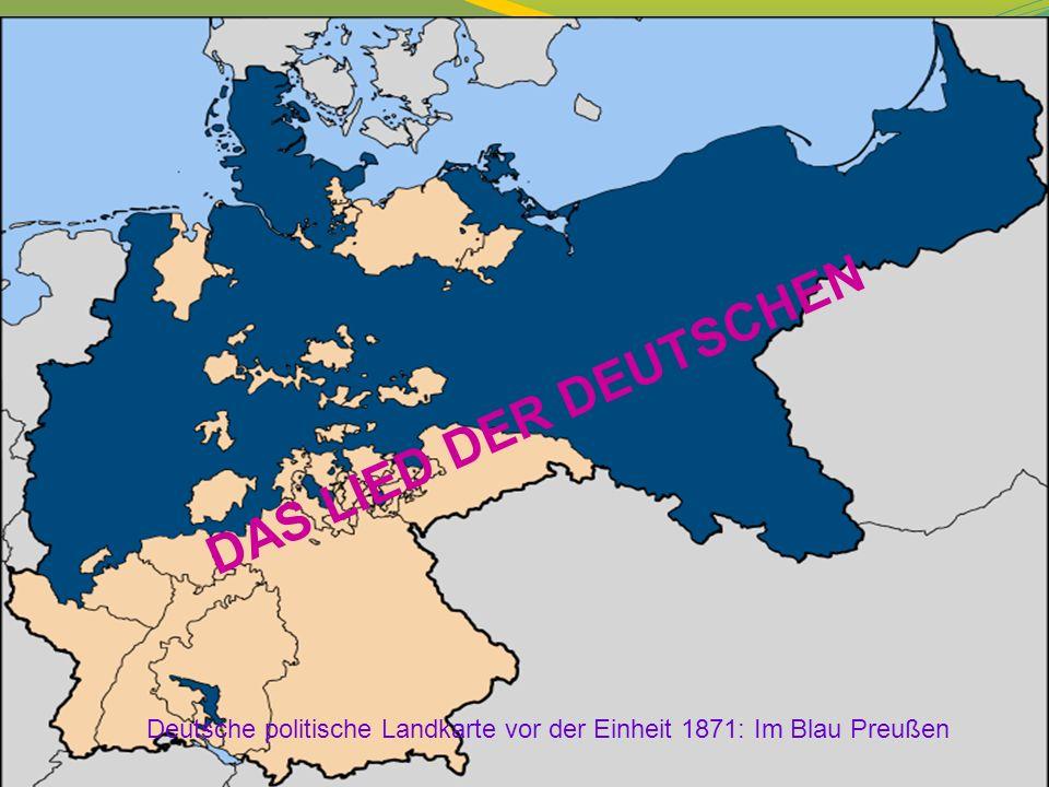 DAS LIED DER DEUTSCHEN Deutsche politische Landkarte vor der Einheit 1871: Im Blau Preußen