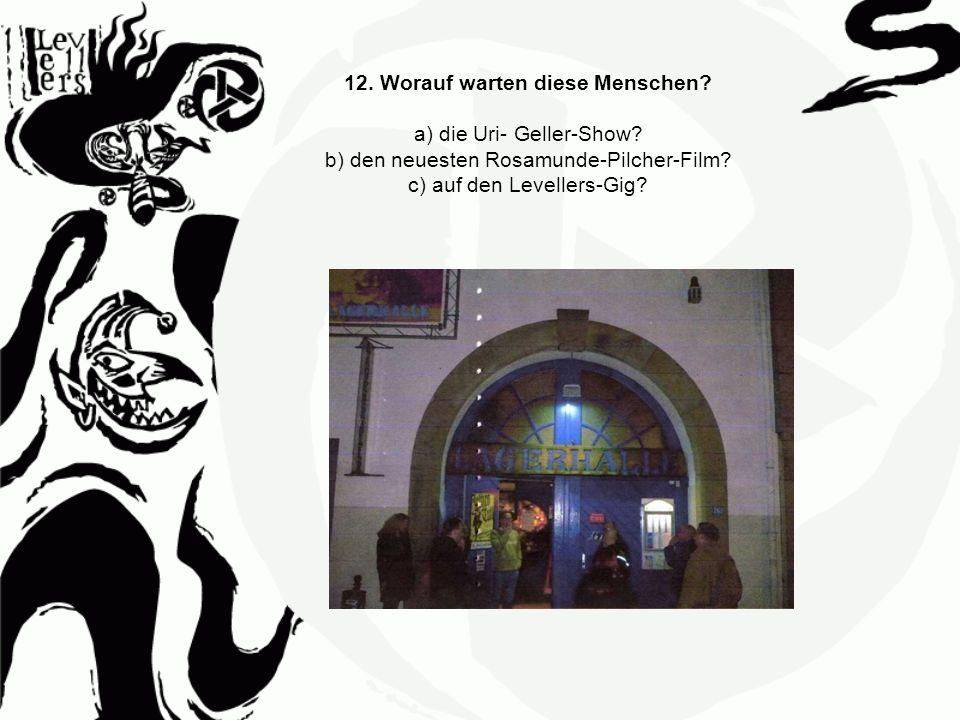 12. Worauf warten diese Menschen. a) die Uri- Geller-Show