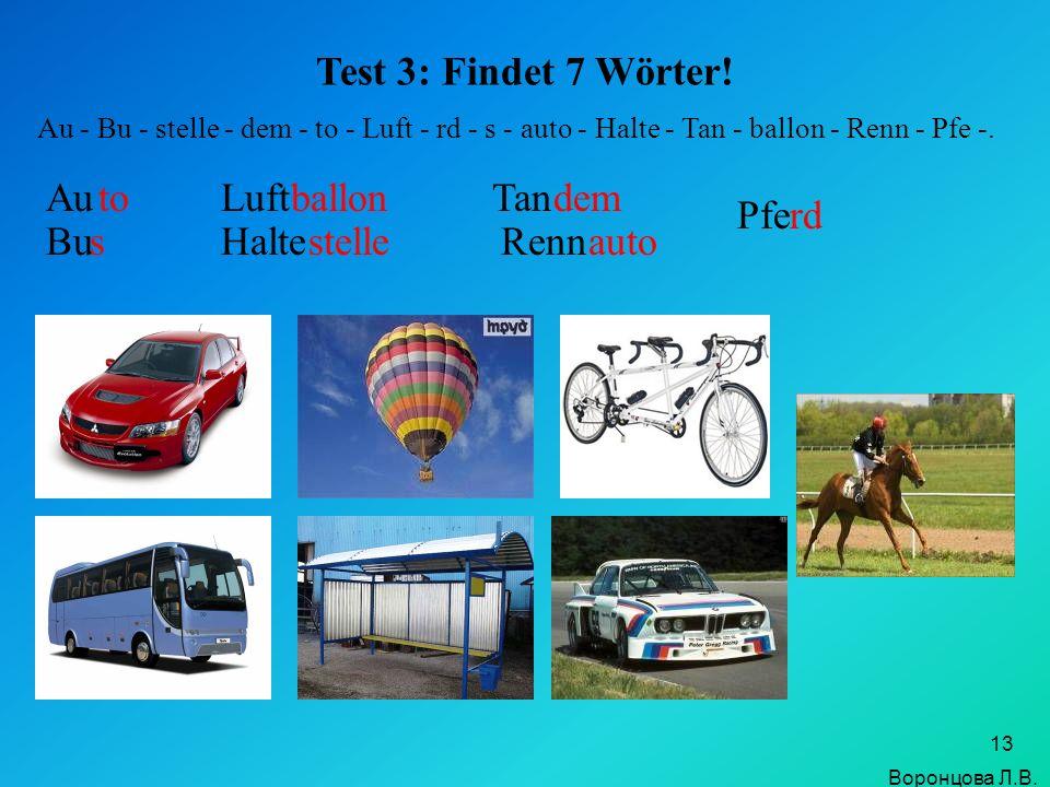 Test 3: Findet 7 Wörter! Au to Luft ballon Tan dem Pfe rd Bu s Halte