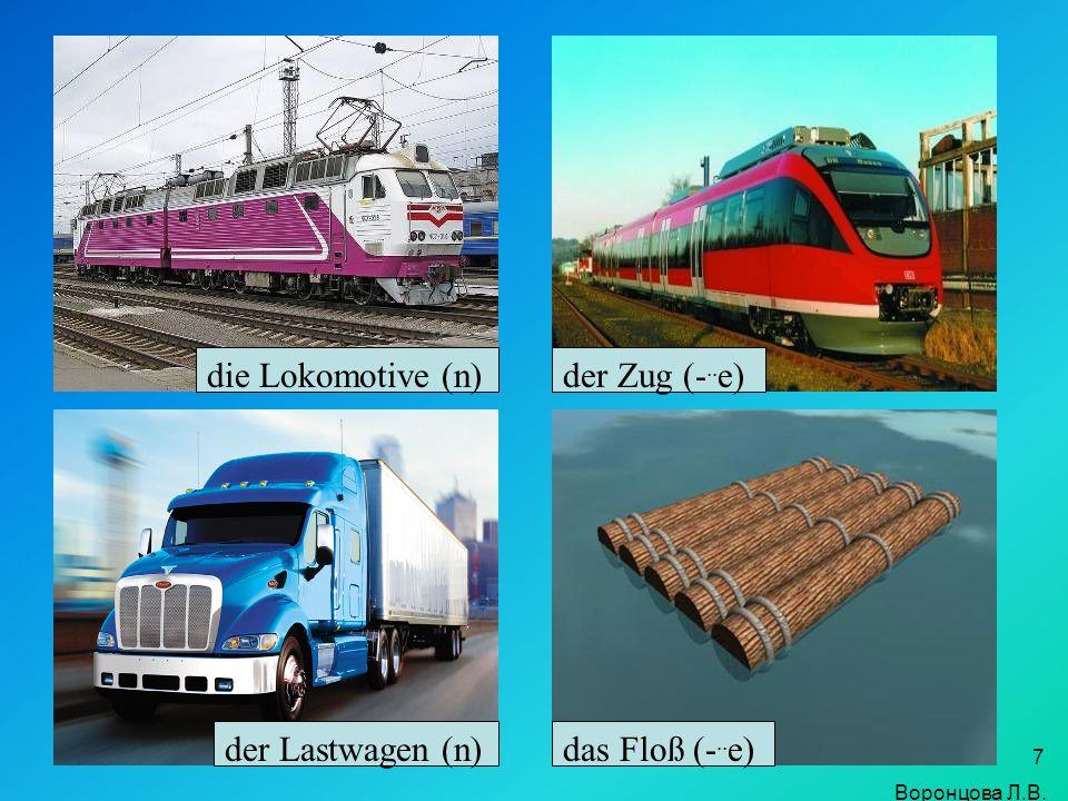 die Lokomotive (n) der Zug (-..e) der Lastwagen (n) das Floß (-..e)