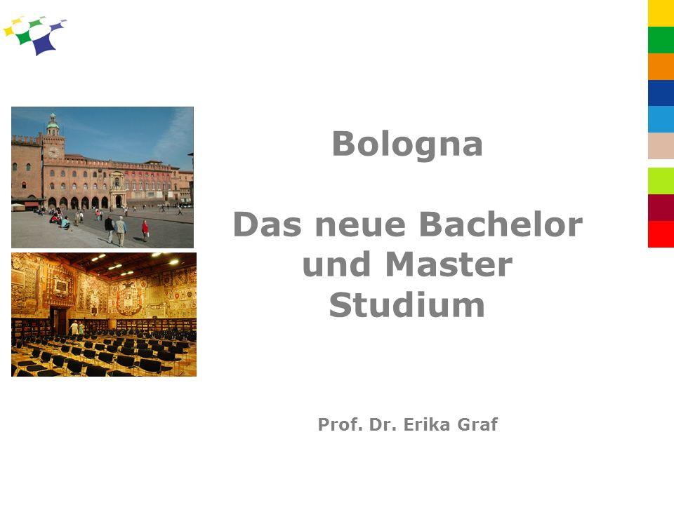 Bologna Das neue Bachelor und Master Studium Prof. Dr. Erika Graf
