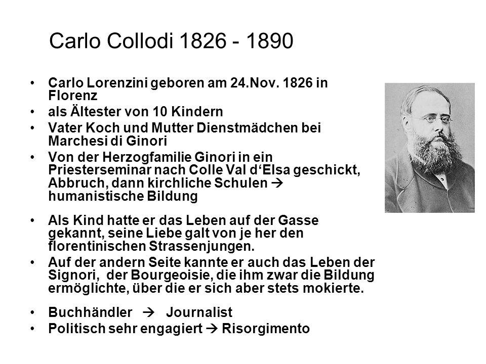 Carlo Collodi 1826 - 1890 Carlo Lorenzini geboren am 24.Nov. 1826 in Florenz. als Ältester von 10 Kindern.