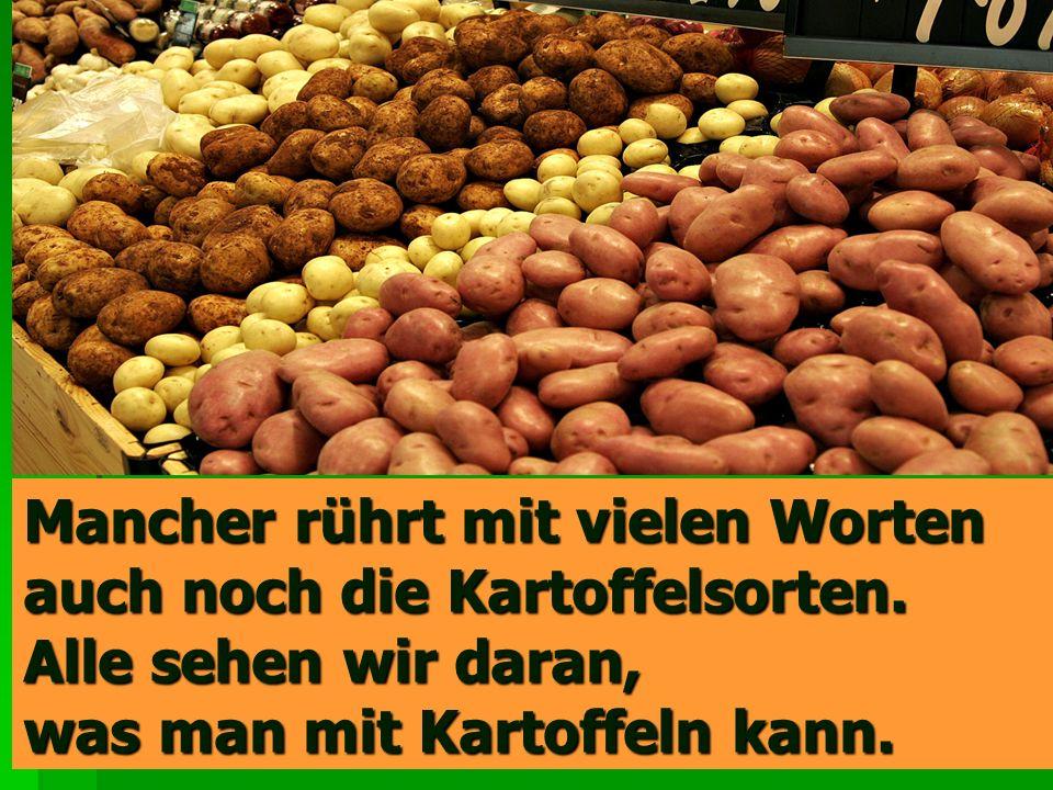 Mancher rührt mit vielen Worten auch noch die Kartoffelsorten
