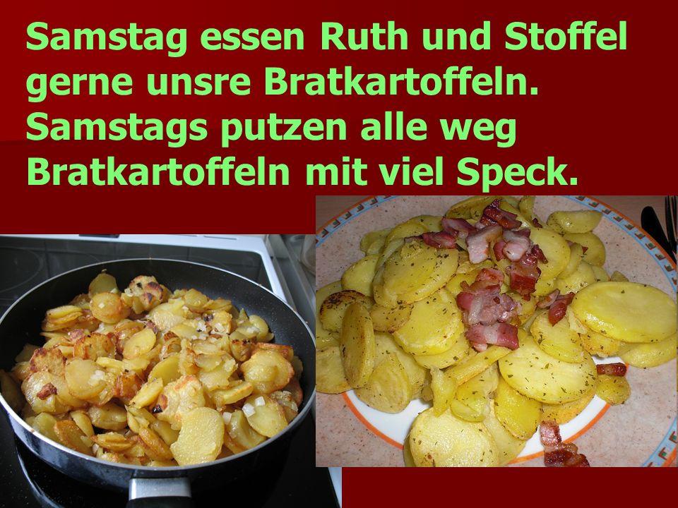 Samstag essen Ruth und Stoffel gerne unsre Bratkartoffeln