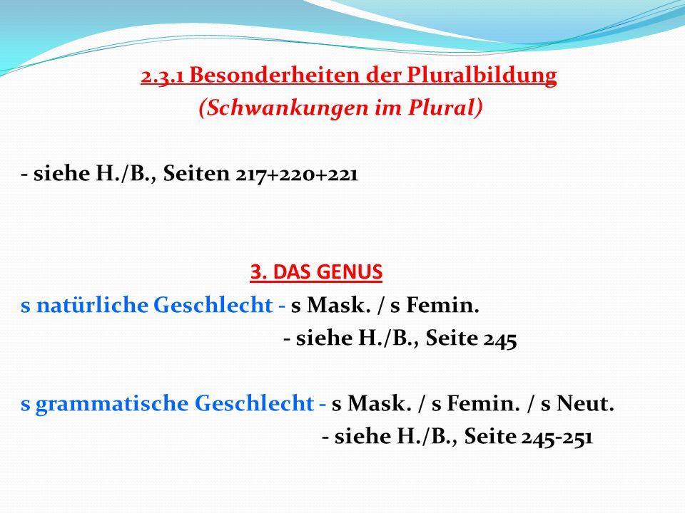 2.3.1 Besonderheiten der Pluralbildung (Schwankungen im Plural) - siehe H./B., Seiten 217+220+221 3.