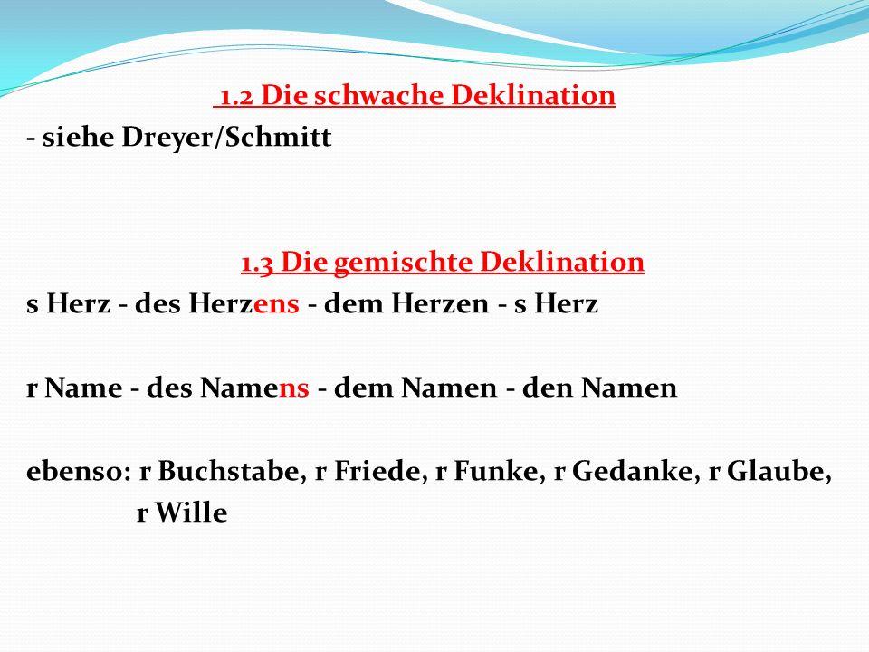 1. 2 Die schwache Deklination - siehe Dreyer/Schmitt 1