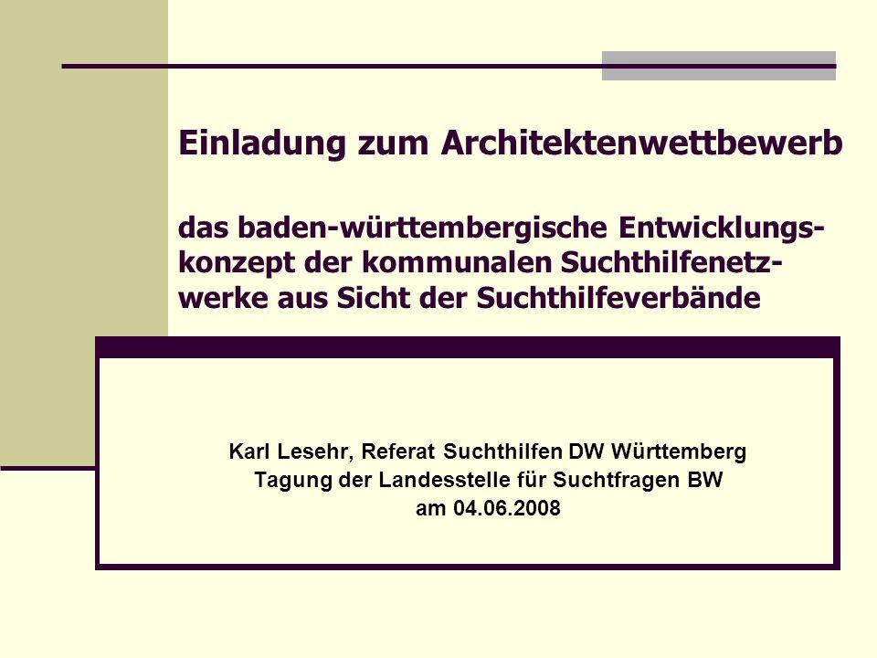 Einladung zum Architektenwettbewerb das baden-württembergische Entwicklungs-konzept der kommunalen Suchthilfenetz-werke aus Sicht der Suchthilfeverbände