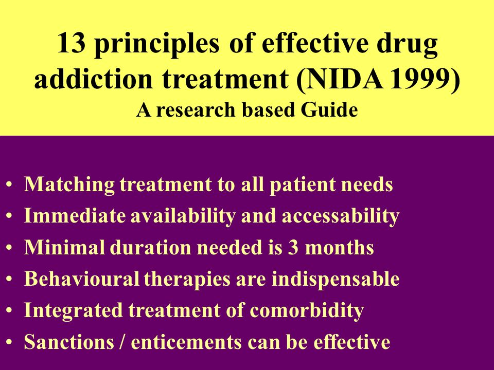 13 principles of effective drug addiction treatment (NIDA 1999) A research based Guide