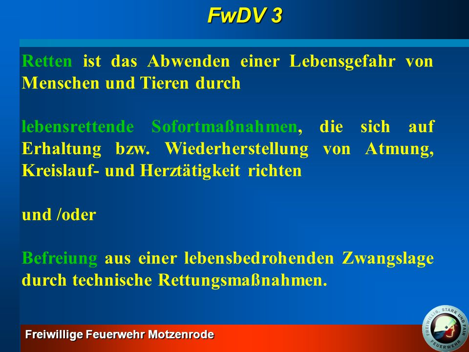 FwDV 3 Retten ist das Abwenden einer Lebensgefahr von Menschen und Tieren durch.