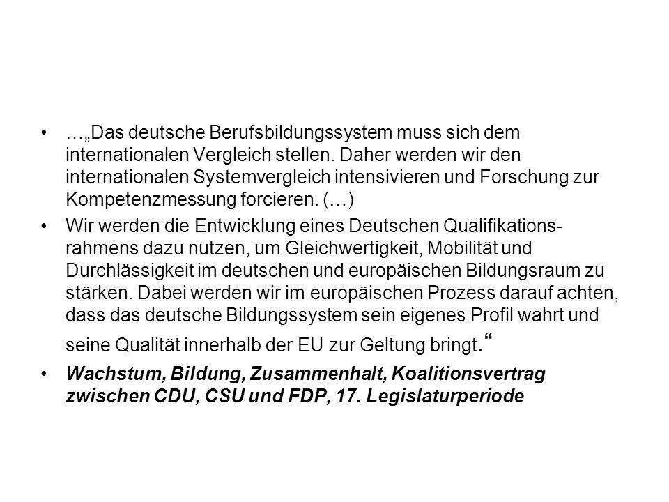"""…""""Das deutsche Berufsbildungssystem muss sich dem internationalen Vergleich stellen. Daher werden wir den internationalen Systemvergleich intensivieren und Forschung zur Kompetenzmessung forcieren. (…)"""