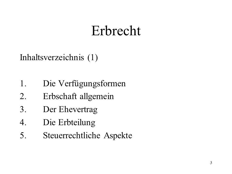 Erbrecht Inhaltsverzeichnis (1) 1. Die Verfügungsformen