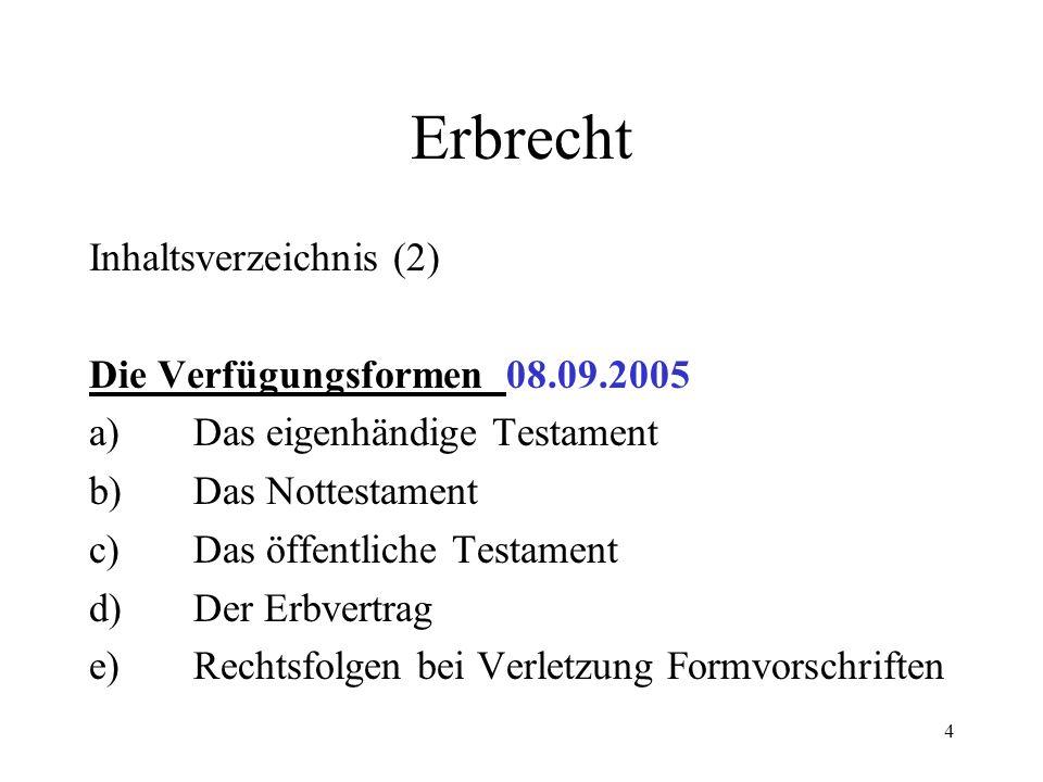 Erbrecht Inhaltsverzeichnis (2) Die Verfügungsformen 08.09.2005
