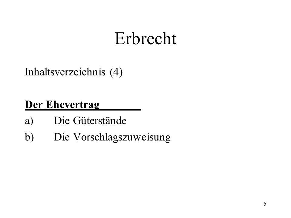 Erbrecht Inhaltsverzeichnis (4) Der Ehevertrag a) Die Güterstände
