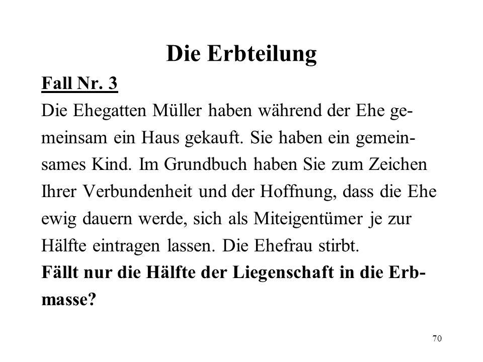 Die Erbteilung Fall Nr. 3. Die Ehegatten Müller haben während der Ehe ge- meinsam ein Haus gekauft. Sie haben ein gemein-