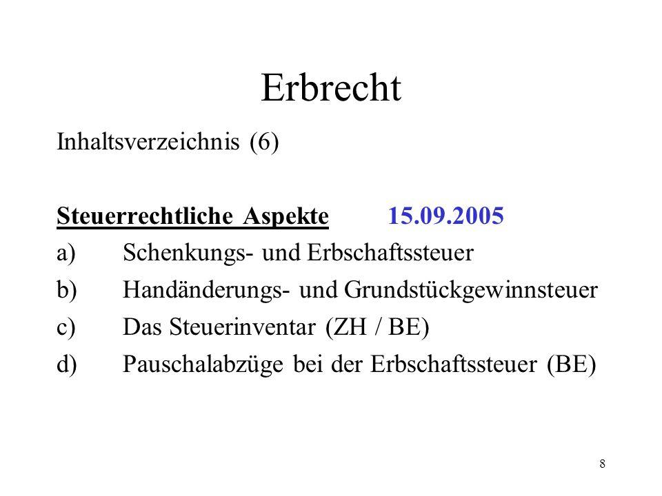 Erbrecht Inhaltsverzeichnis (6) Steuerrechtliche Aspekte 15.09.2005