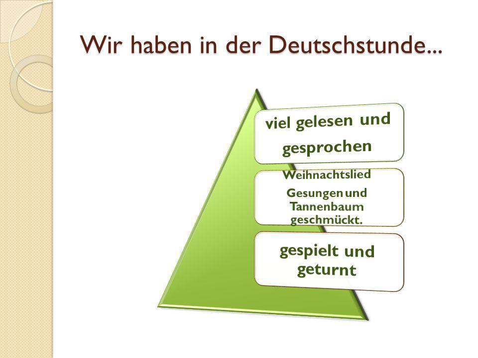 Wir haben in der Deutschstunde...