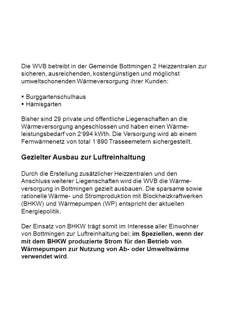 Die WVB betreibt in der Gemeinde Bottmingen 2 Heizzentralen zur sicheren, ausreichenden, kostengünstigen und möglichst umweltschonenden Wärmeversorgung ihrer Kunden: