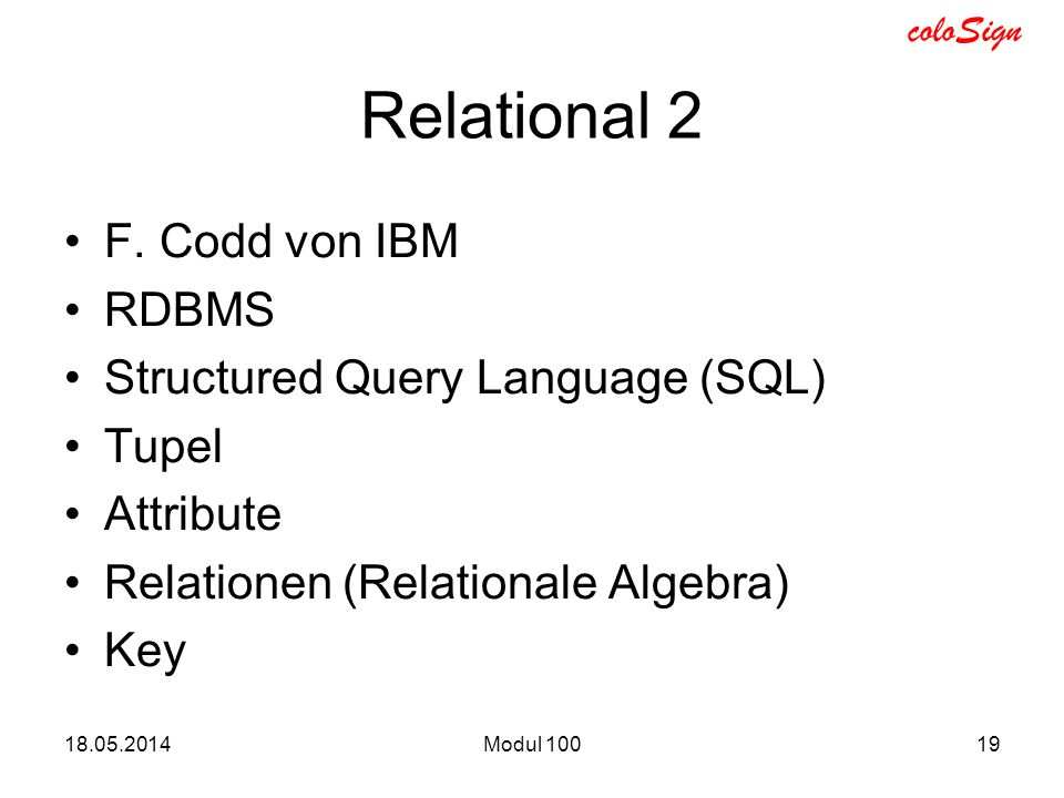 Relational 2 F. Codd von IBM RDBMS Structured Query Language (SQL)
