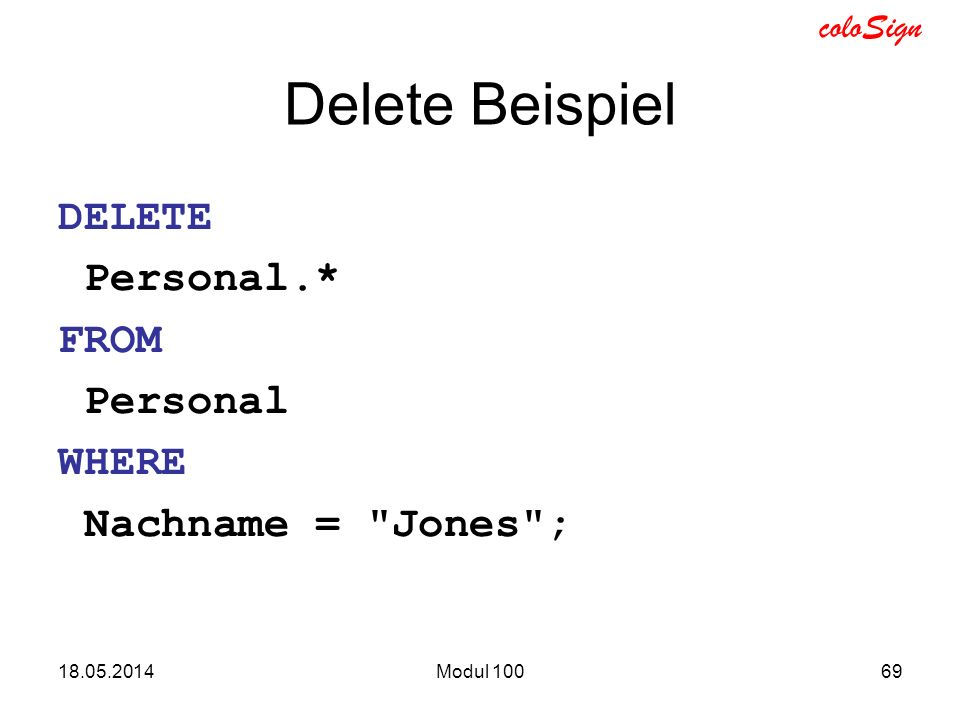 Delete Beispiel DELETE Personal.* FROM Personal WHERE
