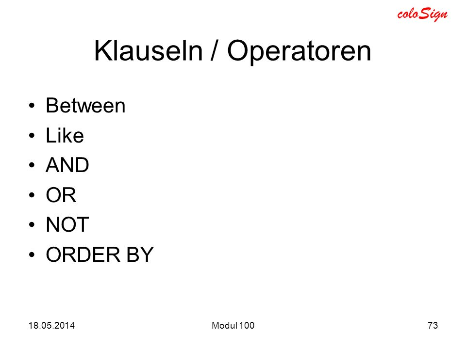 Klauseln / Operatoren Between Like AND OR NOT ORDER BY
