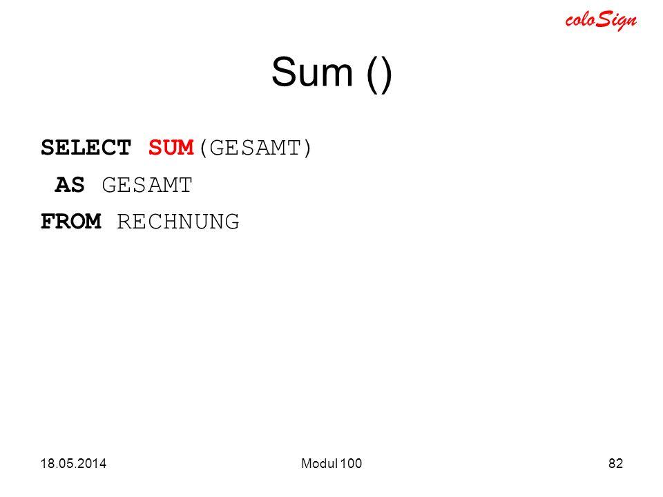 Sum () SELECT SUM(GESAMT) AS GESAMT FROM RECHNUNG 31.03.2017 Modul 100