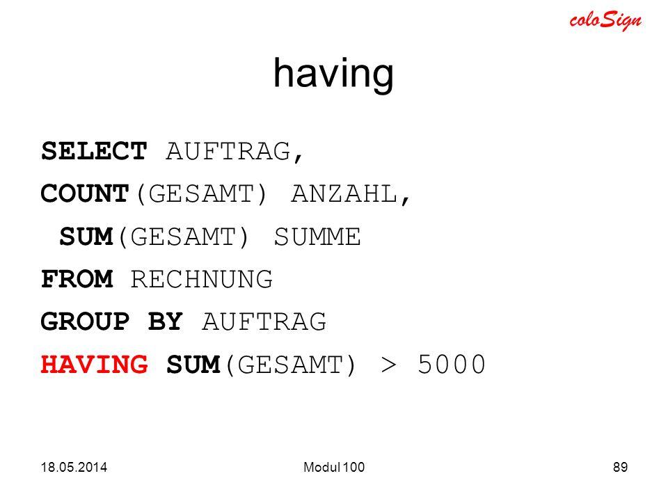 having SELECT AUFTRAG, COUNT(GESAMT) ANZAHL, SUM(GESAMT) SUMME FROM RECHNUNG GROUP BY AUFTRAG HAVING SUM(GESAMT) > 5000