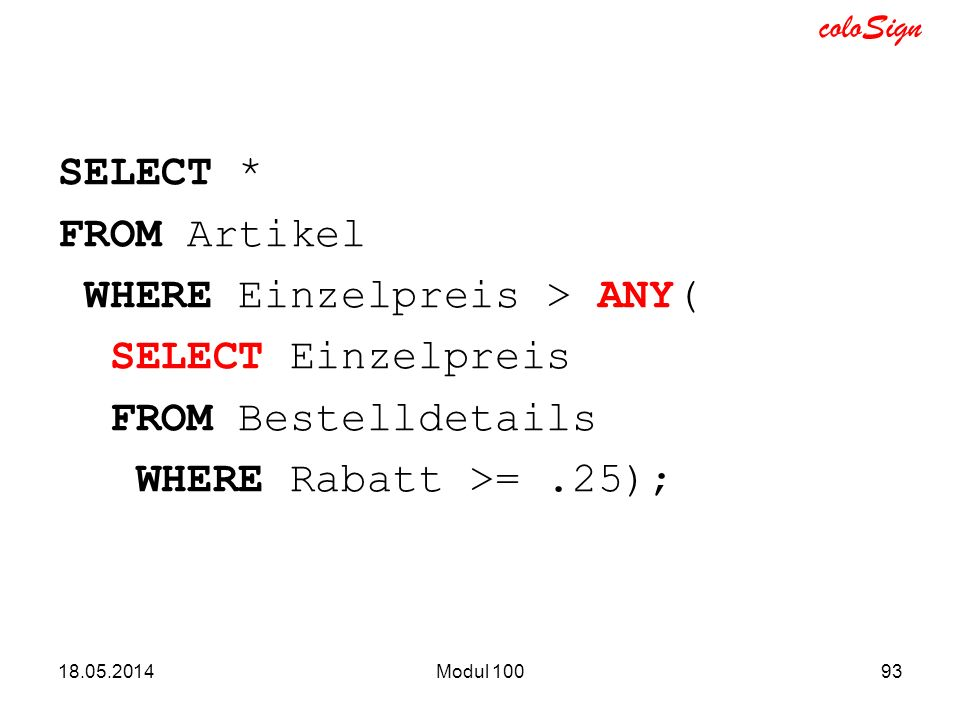 SELECT * FROM Artikel WHERE Einzelpreis > ANY( SELECT Einzelpreis FROM Bestelldetails WHERE Rabatt >= .25);