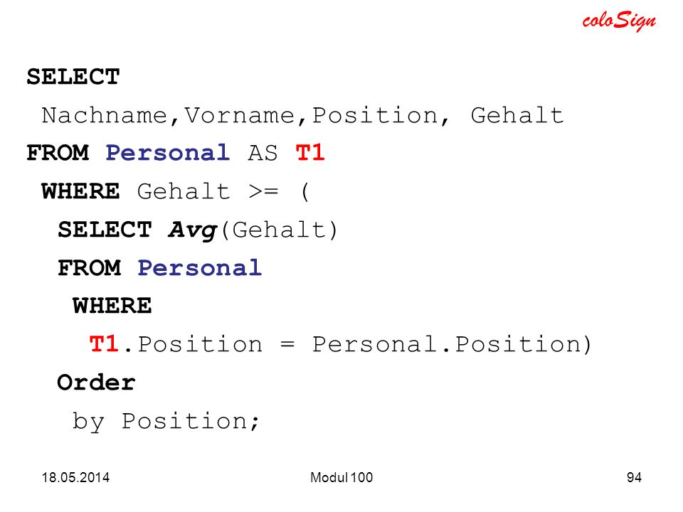 SELECT Nachname,Vorname,Position, Gehalt FROM Personal AS T1 WHERE Gehalt >= ( SELECT Avg(Gehalt) FROM Personal WHERE T1.Position = Personal.Position) Order by Position;