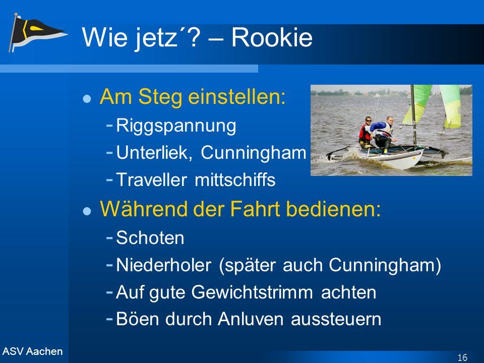 Wie jetz´ – Rookie Am Steg einstellen: Während der Fahrt bedienen: