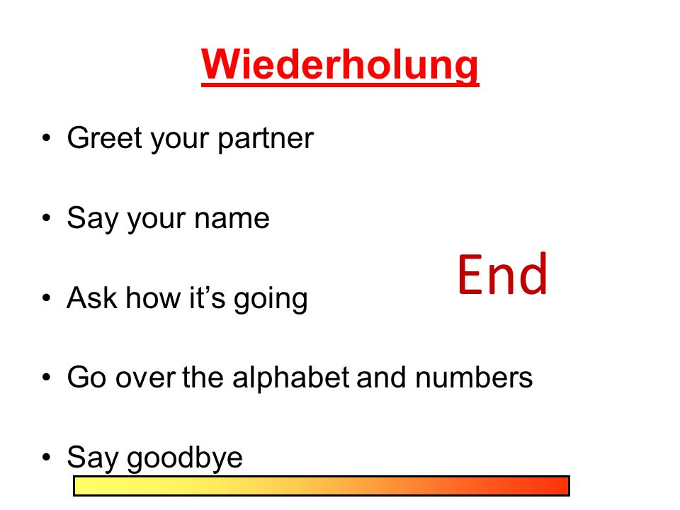 End Wiederholung Greet your partner Say your name Ask how it's going