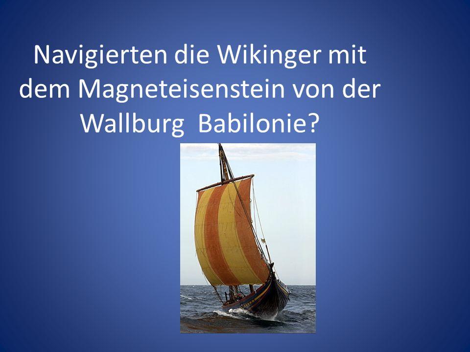 Navigierten die Wikinger mit dem Magneteisenstein von der Wallburg Babilonie