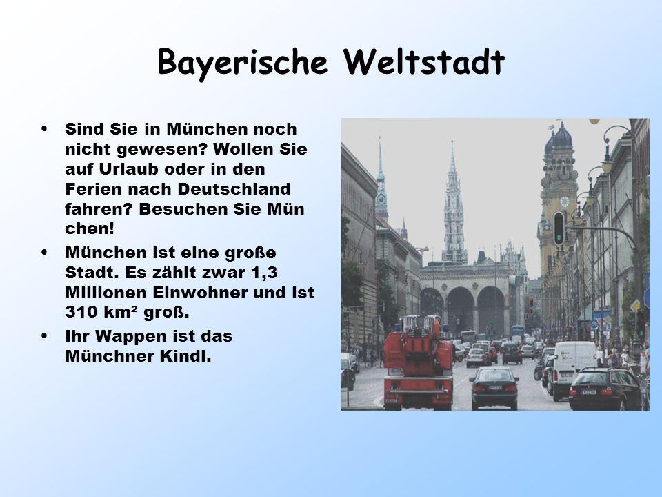 Bayerische Weltstadt Sind Sie in München noch nicht gewesen Wollen Sie auf Urlaub oder in den Ferien nach Deutschland fahren Besuchen Sie Mün chen!