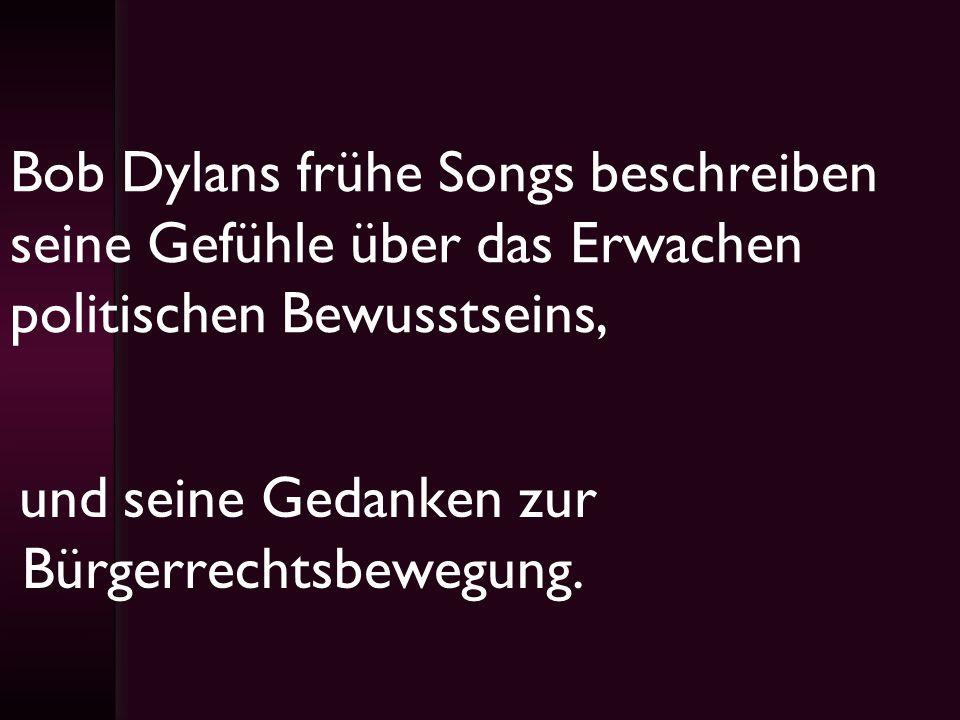Bob Dylans frühe Songs beschreiben seine Gefühle über das Erwachen politischen Bewusstseins,