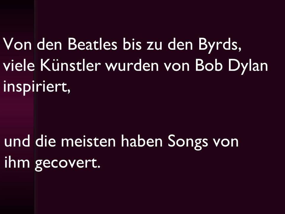 Von den Beatles bis zu den Byrds, viele Künstler wurden von Bob Dylan inspiriert,