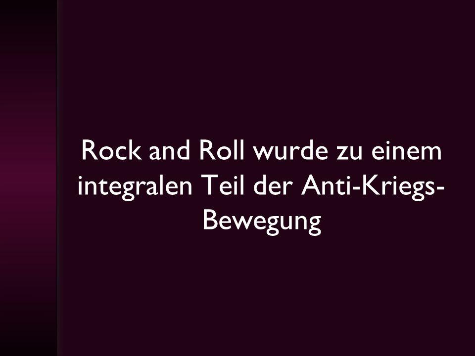 Rock and Roll wurde zu einem integralen Teil der Anti-Kriegs-Bewegung