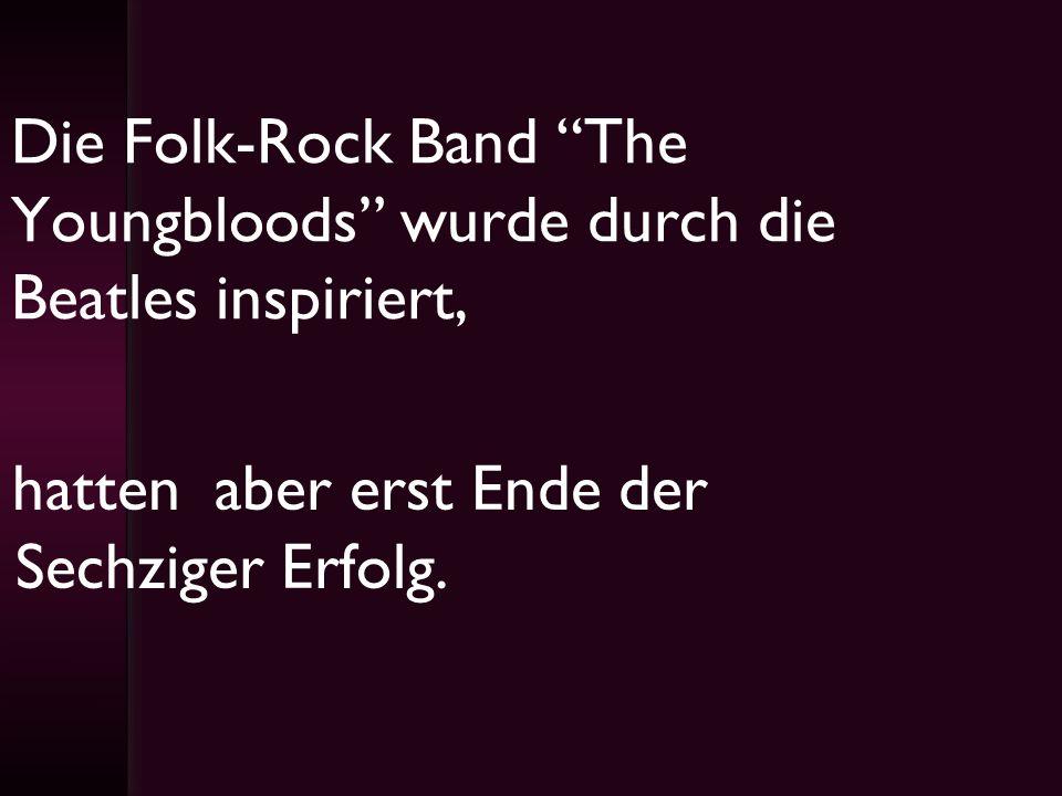 Die Folk-Rock Band The Youngbloods wurde durch die Beatles inspiriert,