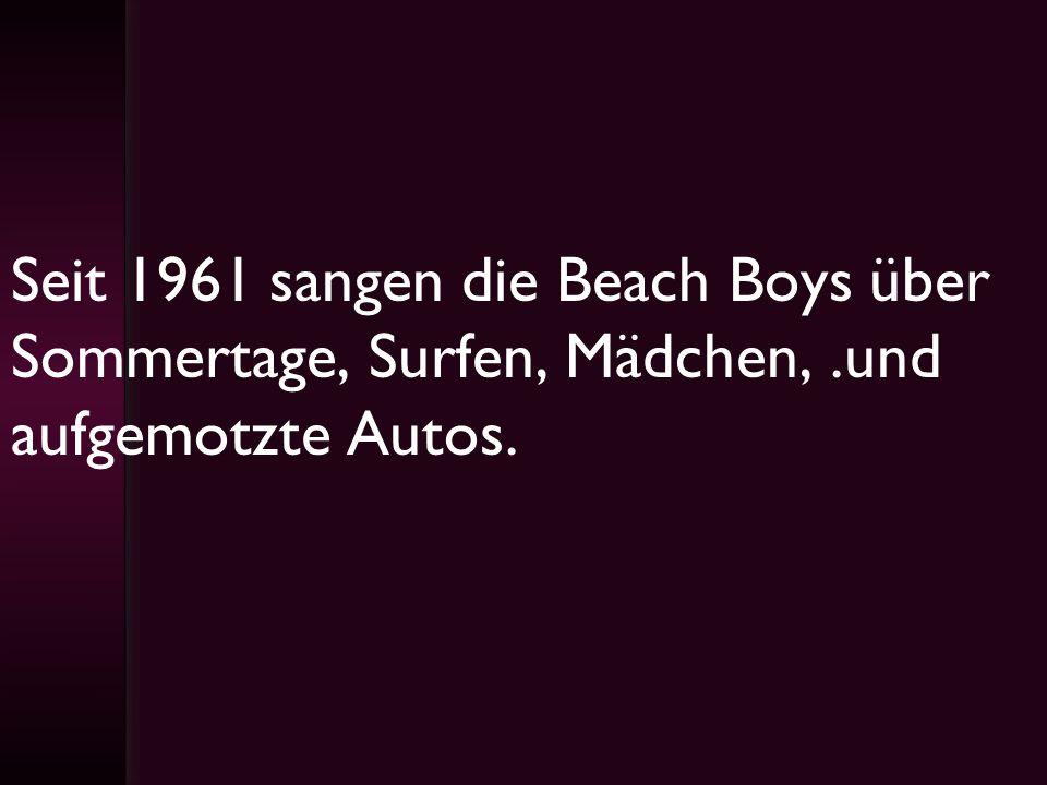 Seit 1961 sangen die Beach Boys über Sommertage, Surfen, Mädchen,
