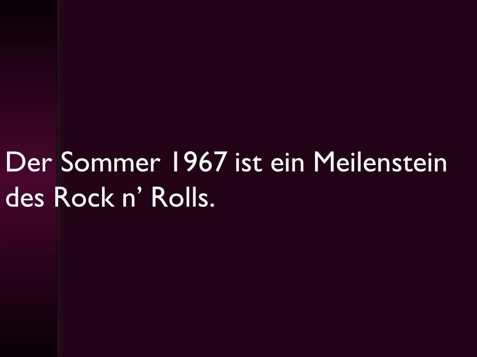 Der Sommer 1967 ist ein Meilenstein des Rock n' Rolls.