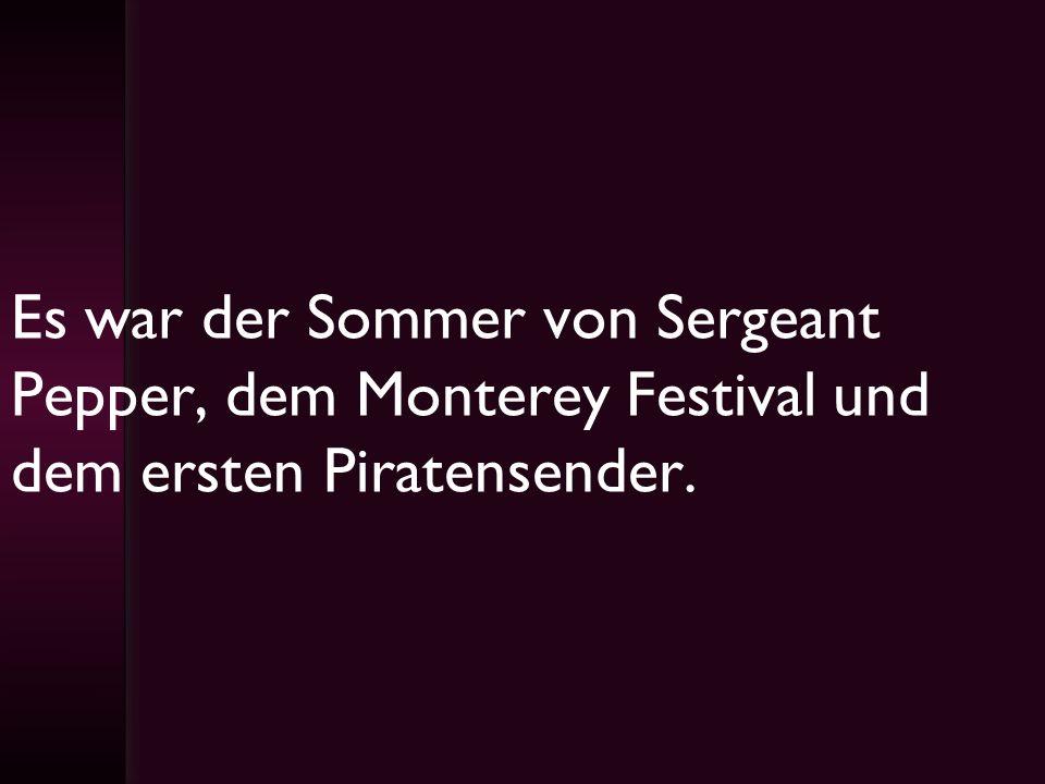 Es war der Sommer von Sergeant Pepper, dem Monterey Festival und dem ersten Piratensender.