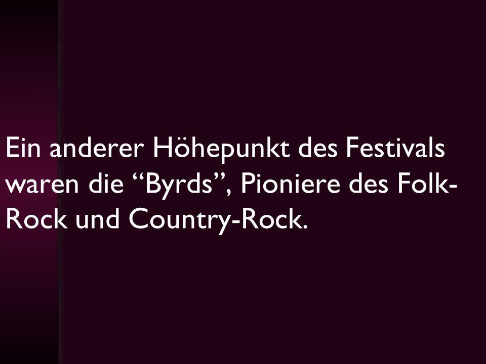 Ein anderer Höhepunkt des Festivals waren die Byrds , Pioniere des Folk-Rock und Country-Rock.