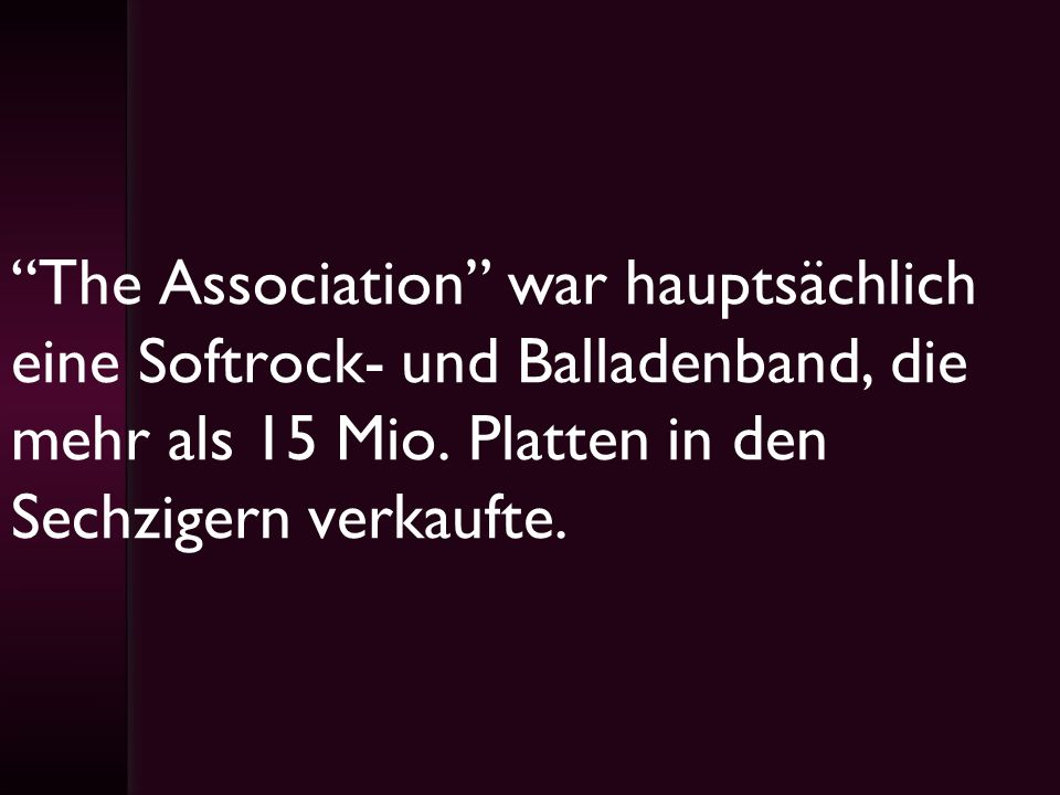 The Association war hauptsächlich eine Softrock- und Balladenband, die mehr als 15 Mio.