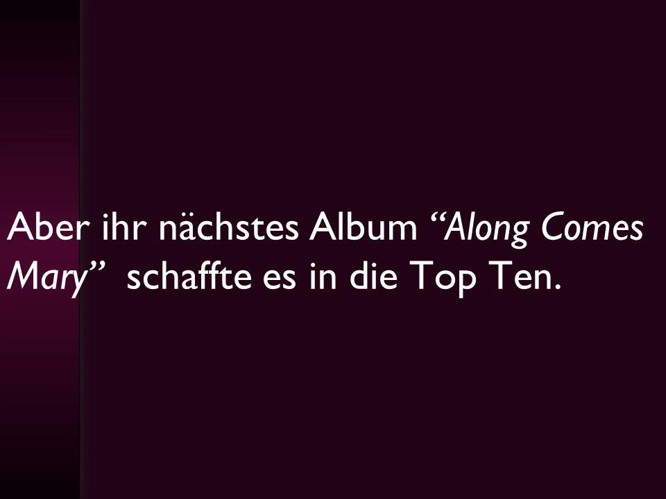 Aber ihr nächstes Album Along Comes Mary schaffte es in die Top Ten.