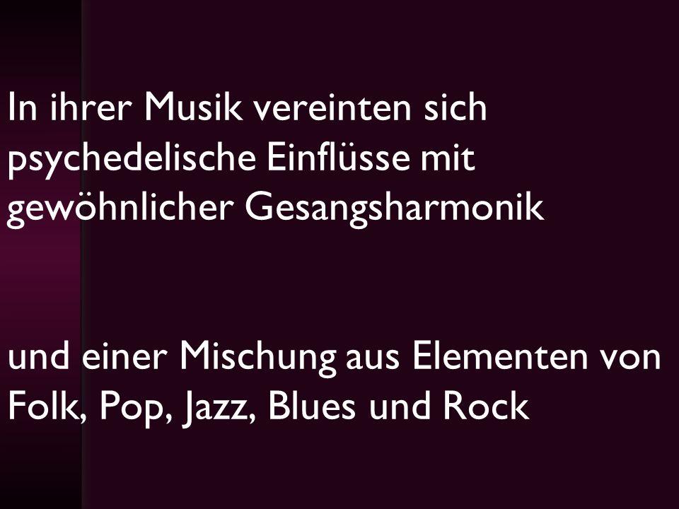 In ihrer Musik vereinten sich psychedelische Einflüsse mit gewöhnlicher Gesangsharmonik und einer Mischung aus Elementen von Folk, Pop, Jazz, Blues und Rock