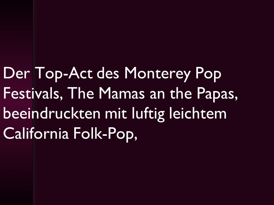 Der Top-Act des Monterey Pop Festivals, The Mamas an the Papas, beeindruckten mit luftig leichtem California Folk-Pop,