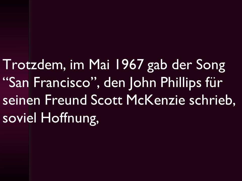 Trotzdem, im Mai 1967 gab der Song San Francisco , den John Phillips für seinen Freund Scott McKenzie schrieb, soviel Hoffnung,