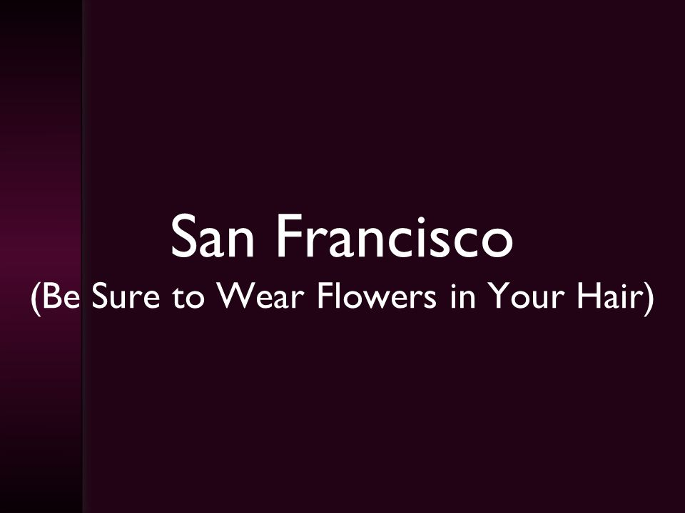 San Francisco (Be Sure to Wear Flowers in Your Hair)