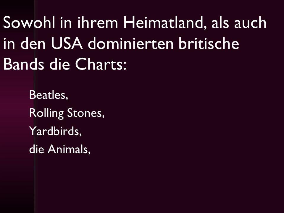 Sowohl in ihrem Heimatland, als auch in den USA dominierten britische Bands die Charts: